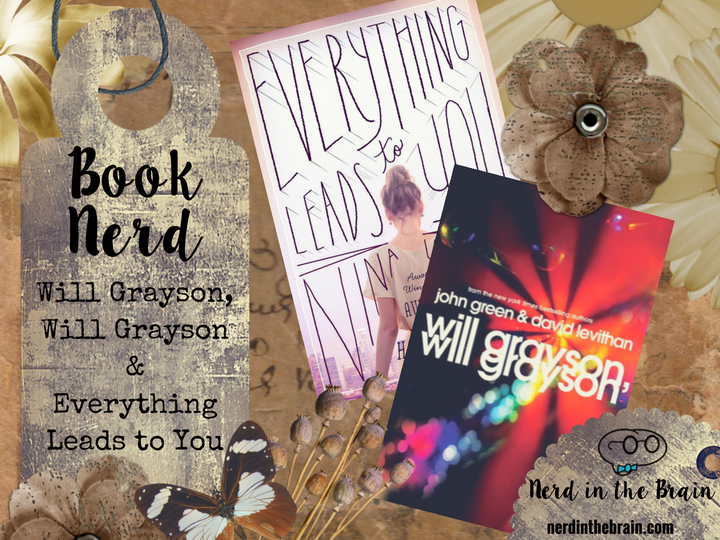 Book Nerd: Will Grayson, Will Grayson & Everything Leads to You   Nerd in the Brain